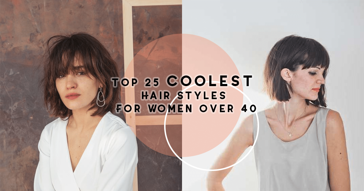 Top 25 Coolest HAIR STYLES FOR WOMEN OVER 40